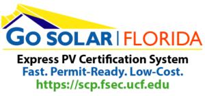 Go Solar Florida. Express PV Certification System. Fast. Permit-Ready. Low-Cost. https://scp.fsec.ucf.edu